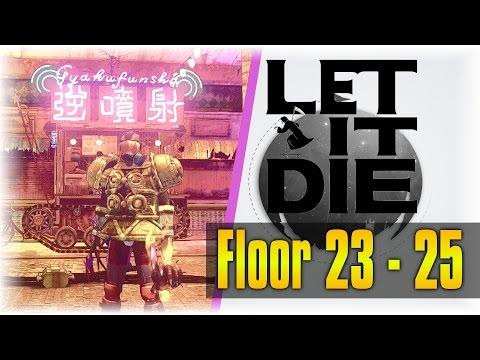 Rule 1 - BE AFRAID!!! | Let It Die #9 | [Floor 23 - 25]