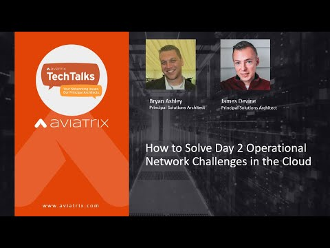 TechTalk | How to Solve Day 2 Operational Network Challenges in the Cloud