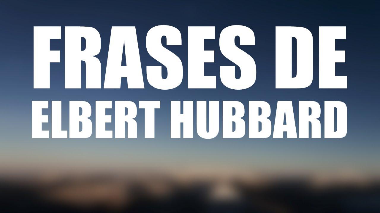 Las 10 Mejores Frases De Elbert Hubbard