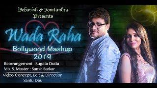 WADA RAHA   Bollywood Mashup 2019   Somtandra & Debasish
