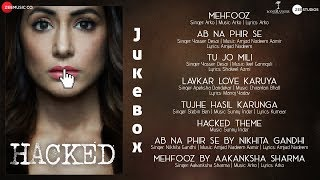 Hacked - Full Audio Jukebox | Hina Khan | Vikram Bhatt |Jeet,Arko,Chirantan,InderSunny,AmjadNadeem