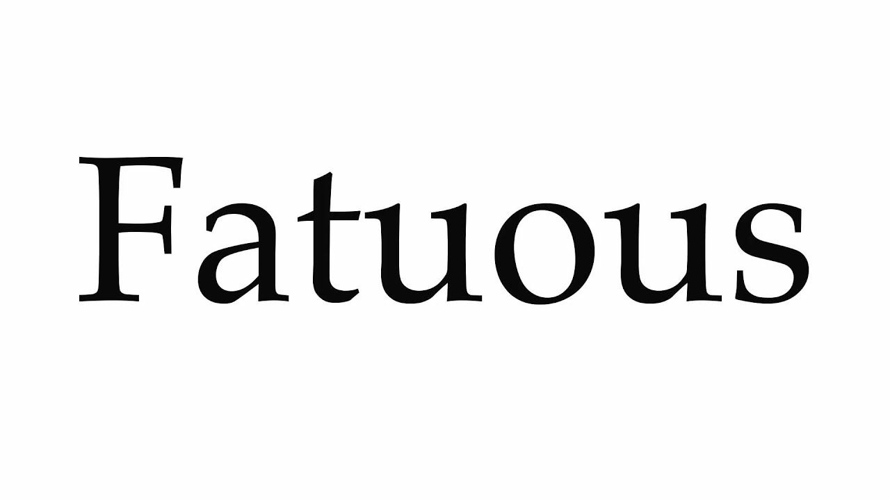 How To Pronounce Fatuous   YouTube