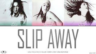 S.E.S (에스이에스) - Slip Away Lyrics [Color Coded Han/Rom/Eng]