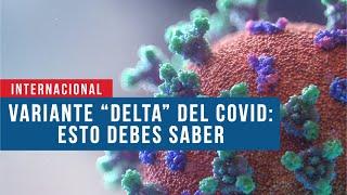 Variante Delta del covid es más contagiosa y se vincula con gangrena