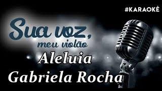 Baixar Sua voz, meu Violão. Aleluia - Gabriela Rocha. (Karaokê Violão)