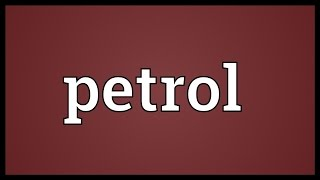 Petrol Meaning