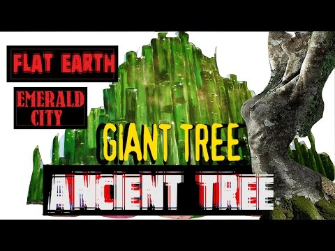 Flat Earth - Ancient Tree - Giants - Emerald City & More