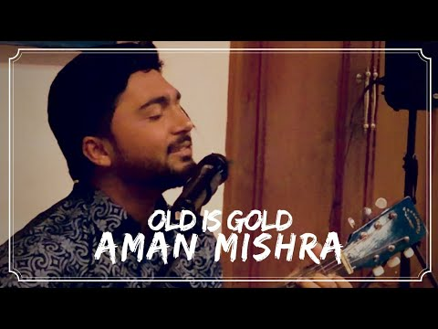 OLD IS GOLD|| MEDLEY || AMAN MISHRA