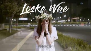 Download Mp3 Loske Wae - Efekopi