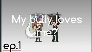 My bully loves me? (Gacha Studio) -ep.1-