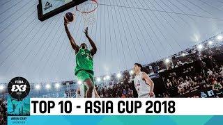 Top 10 Plays | FIBA 3x3 Asia Cup 2018
