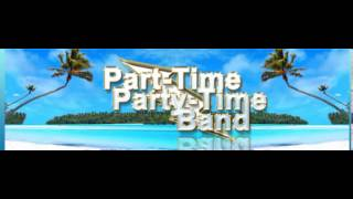 Part Time Party Time Band - I