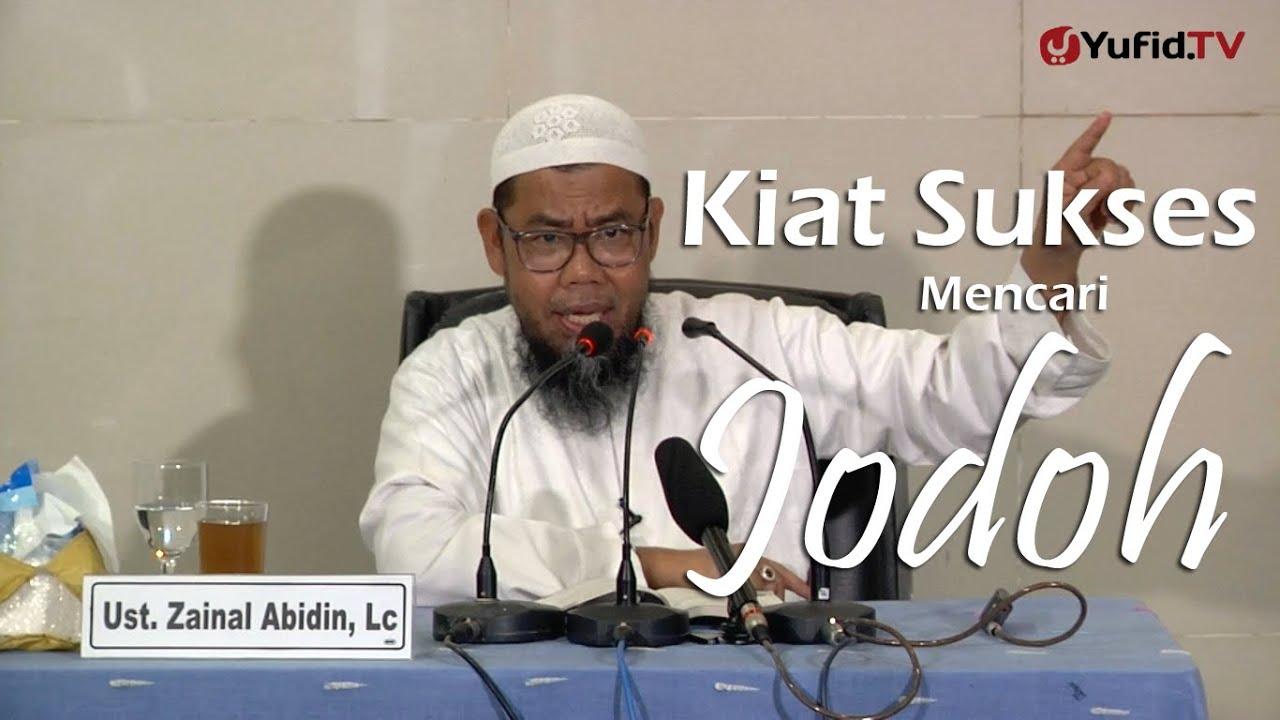 Ceramah Islam Kiat Sukses Mencari Jodoh Ustadz Zaenal Abidin Lc