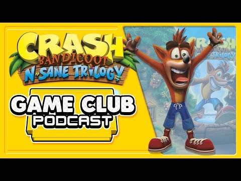 Crash Bandicoot N. Sane Trilogy - Game Club Podcast #5