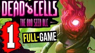 Dead Cells The Bad Seed DLC - Gameplay Walkthrough Part 1 (FULL GAME) Lets Playthrough PS4 PC XBOX1