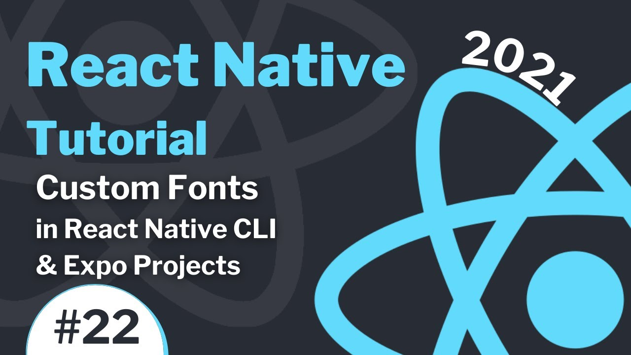 React Native Tutorial #22 (2021) - Custom Fonts in React Native CLI & Expo Projects