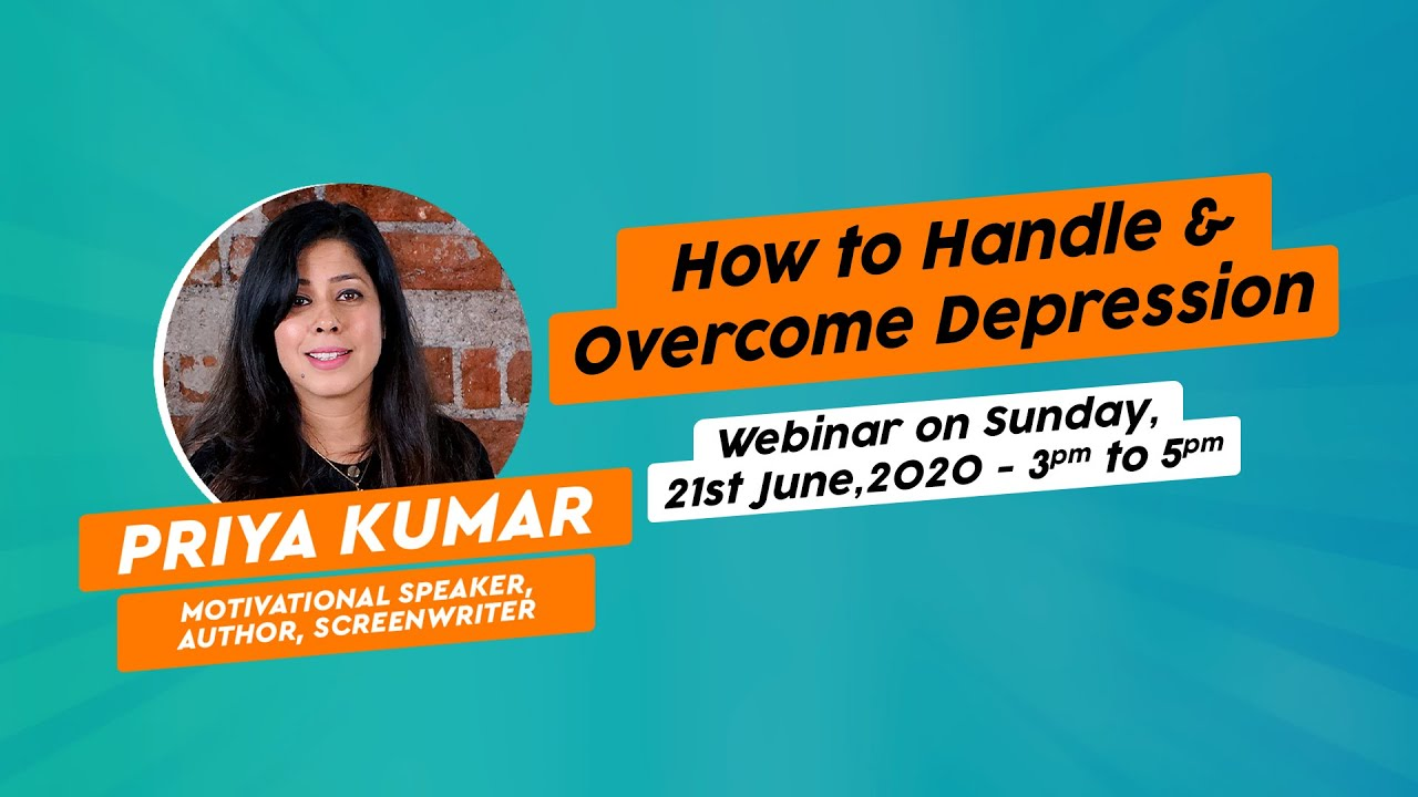 How to Handle & Overcome Depression | Webinar on Sunday 21st June from 3pm to 5 pm | Priya Kumar