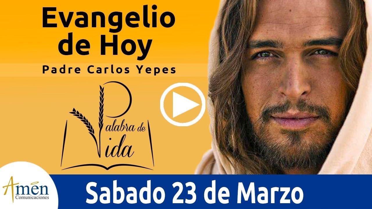 Evangelio De Hoy Sabado 23 De Marzo De 2019 L Padre Carlos Yepes Youtube
