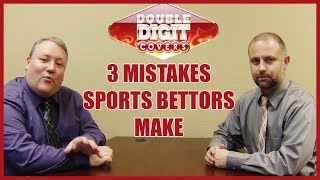 The 3 Biggest Mistakes Sports Bettors Make | Sports Betting 101