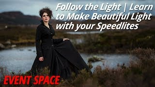 Follow the Light | Learn to Make Beautiful Light with your Speedlites