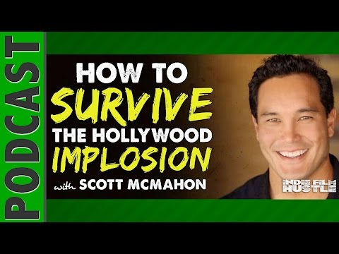 Surviving the Hollywood Implosion with Scott McMahon | Filmtrooper - IFH 037
