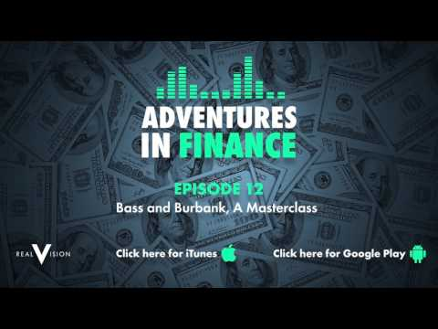 Adventures in Finance Episode 12 - Bass and Burbank, A Masterclass