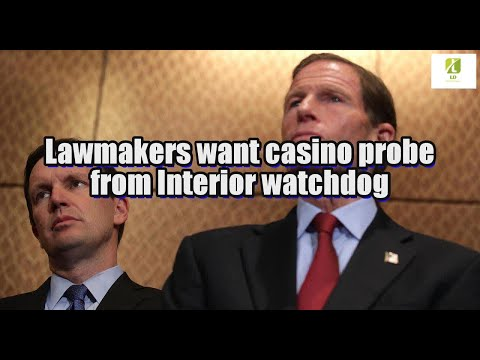 Lawmakers want casino probe from Interior watchdog