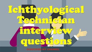 Ichthyological Technician interview questions