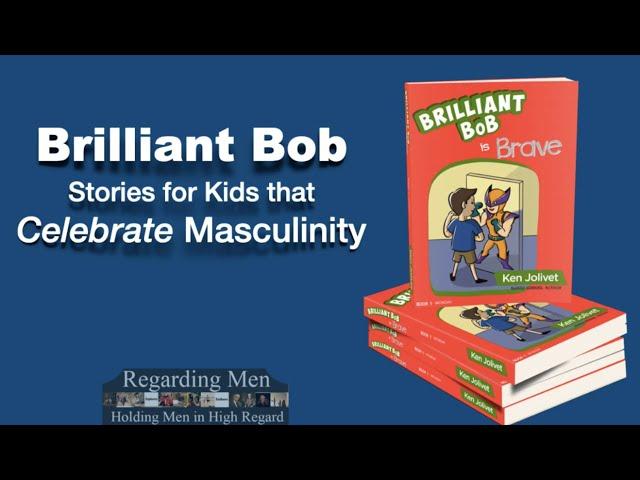 Brilliant Bob: Stories for Kids that Celebrate Masculinity - Regarding Men
