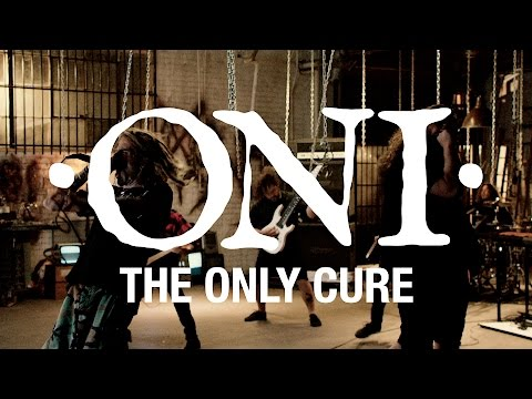 "ONI ""The Only Cure"" (OFFICIAL VIDEO)"