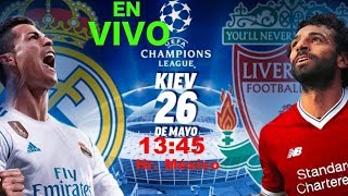 En VIVO 🔴 Real Madrid vs Liverpool Final de la UEFA Champions League 2018 26 de Mayo 2018 13:45 Hrs