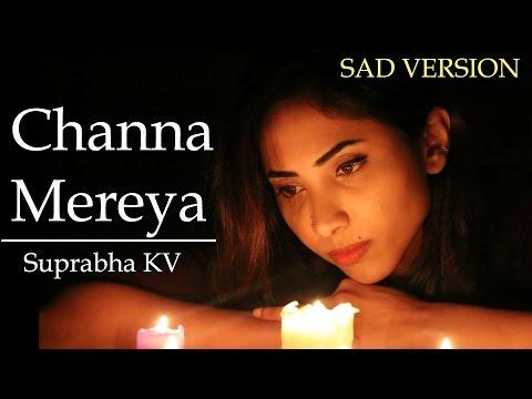 Channa Mereya Unplugged - Ae Dil Hai Mushkil   Suprabha KV