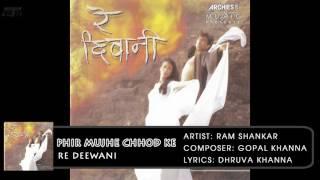 phir mujhe chhod ke   re deewani   ram shankar   hindi album songs   archies music