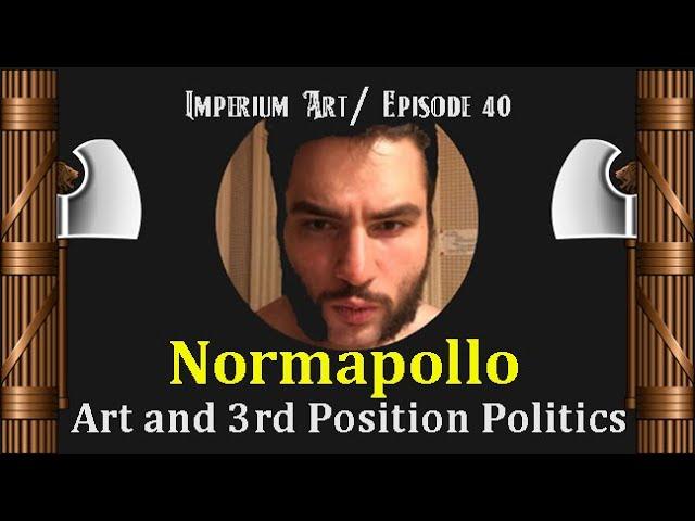 Imperium Art #40 - Norm Apollo - Art and 3rd Position Politics