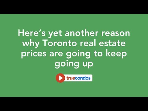 Here's yet another reason why Toronto real estate prices are going to keep going up