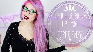 PILLOLA♡La mia esperienza •UPDATE