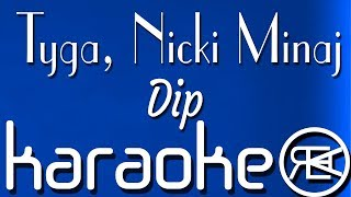 Dip - Tyga ft. Nicki Minaj | Karaoke Lyrics Instrumental Video