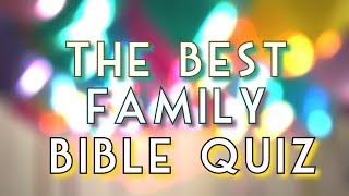 THE BEST FAMILY BIBLE QUIZ