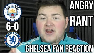 ANGRY CHELSEA FAN RANT | MAN CITY 6-0 CHELSEA | CHELSEA FAN REACTION