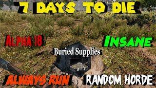 7 Days to Die - Let's Play Alpha 18 - Always Run - Insane - Random Horde Day S1E3 - Buried Supplies