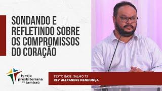 Sondando e refletindo sobre os compromissos do coração - Sl 73 | Alexandre Mendonça | 17/10/2021