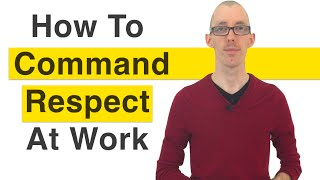 How To Command Respect At Work