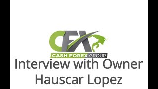 Cash Forex Group  Interview With Cash FX Group Owner Huascar Lopez