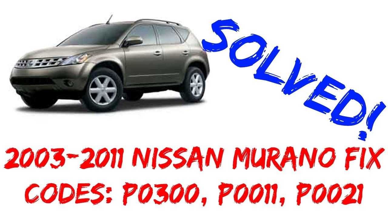 How To Fix P0300 P0011 P0021 Nissan Murano 2003-2014