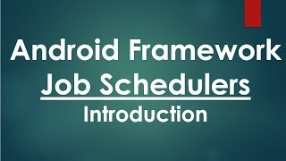 Introduction to Android Framework Job Schedulers.
