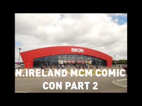 N IRELAND MCM COMIC CON REVIEW PART 2 2017