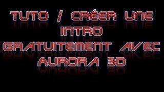 Tuto / Comment créer une Intro Gratuitement avec Aurora 3D