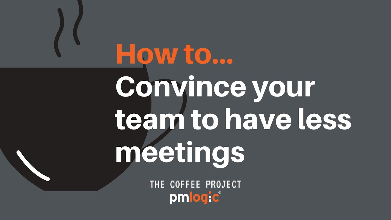 How to Convince your Project Team to have less meetings