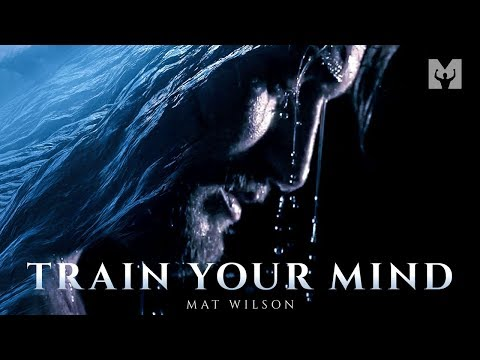 TRAIN YOUR MIND - Powerful Motivational Speech Video (Featuring Mat Wilson)