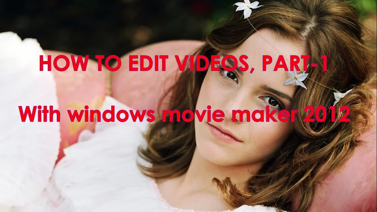 How To Edit The Videos In Movie Maker